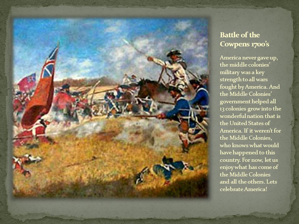 America never gave up, the middle colonies' military was a key strength to all wars fought by America.