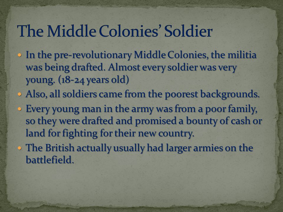 In the pre-revolutionary Middle Colonies, the militia was being drafted.