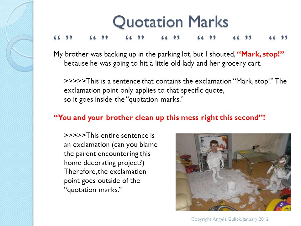 """Quotation Marks """" """" """" """" """" """" """" """" """" """" """" """" """" """" Copyright Angela Gulick, January 2012 My brother was backing up in the parking lot, but I shouted, """"Mark,"""