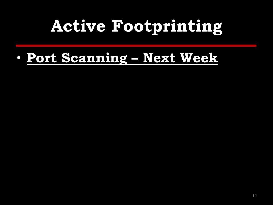 Active Footprinting Port Scanning – Next Week 14
