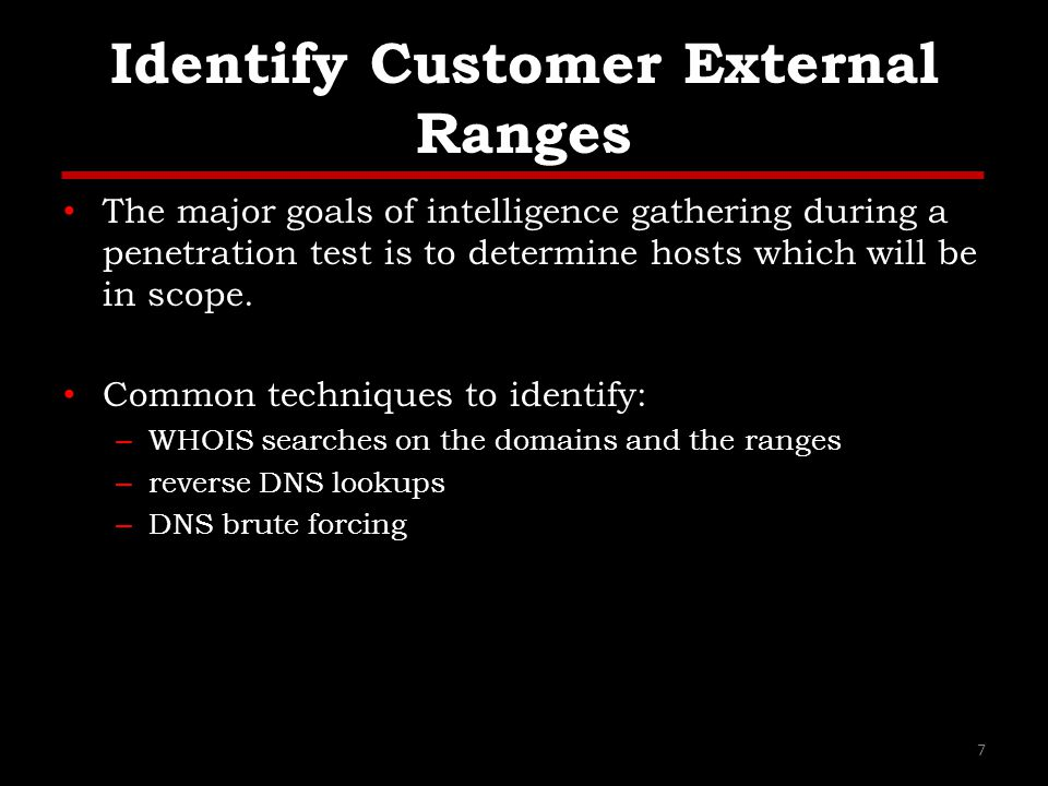 Identify Customer External Ranges The major goals of intelligence gathering during a penetration test is to determine hosts which will be in scope.