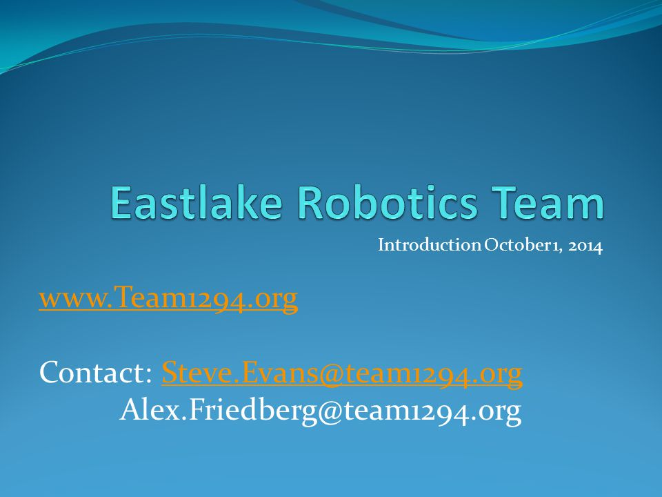 Introduction October 1, 2014 www.Team1294.org Contact: Steve.Evans@team1294.orgSteve.Evans@team1294.org Alex.Friedberg@team1294.org