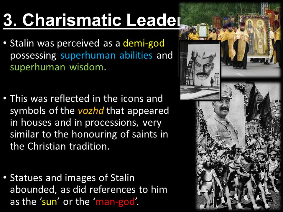 3. Charismatic Leader Stalin was perceived as a demi-god possessing superhuman abilities and superhuman wisdom. This was reflected in the icons and sy