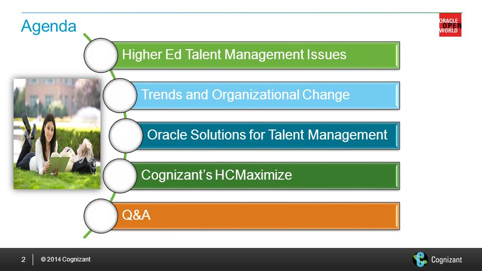 © 2014 Cognizant Agenda 2 Higher Ed Talent Management Issues Trends and Organizational Change Oracle Solutions for Talent Management Cognizant's HCMaximize Q&A