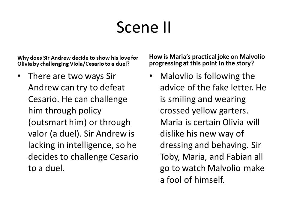 Scene II Why does Sir Andrew decide to show his love for Olivia by challenging Viola/Cesario to a duel? There are two ways Sir Andrew can try to defea