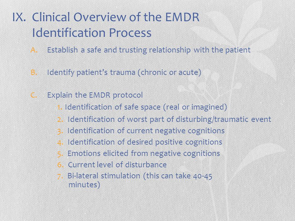 IX. Clinical Overview of the EMDR Identification Process A.Establish a safe and trusting relationship with the patient B.Identify patient's trauma (ch
