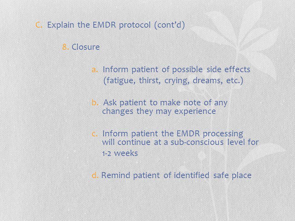 C. Explain the EMDR protocol (cont'd) 8. Closure a.