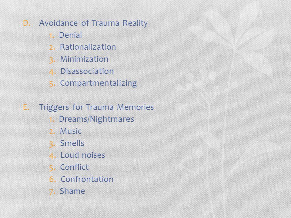 D.Avoidance of Trauma Reality 1. Denial 2. Rationalization 3.