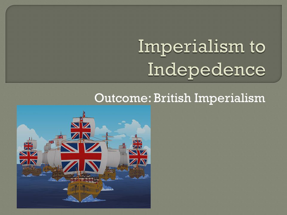 Outcome: British Imperialism