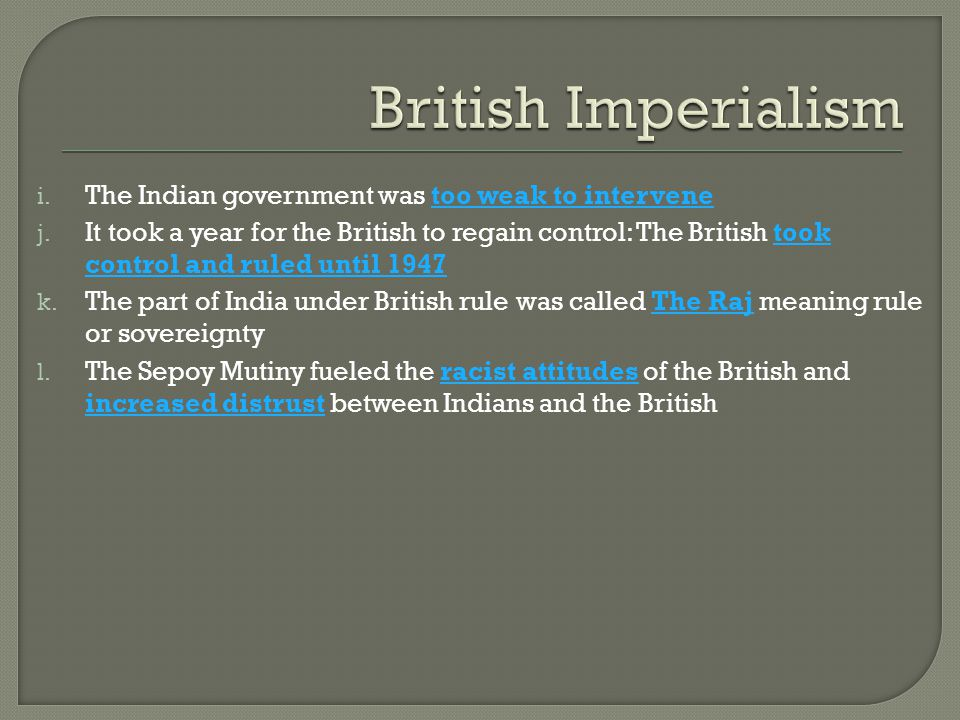 i. The Indian government was too weak to intervene j. It took a year for the British to regain control: The British took control and ruled until 1947