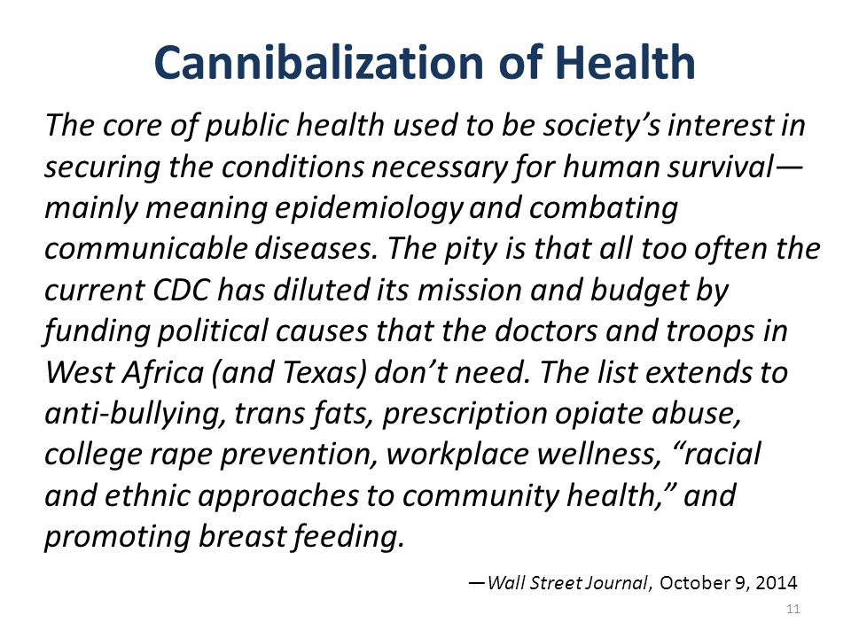 Cannibalization of Health The core of public health used to be society's interest in securing the conditions necessary for human survival— mainly mean