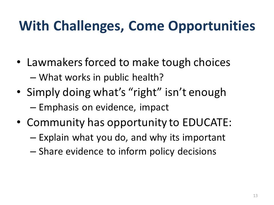 "With Challenges, Come Opportunities Lawmakers forced to make tough choices – What works in public health? Simply doing what's ""right"" isn't enough – E"