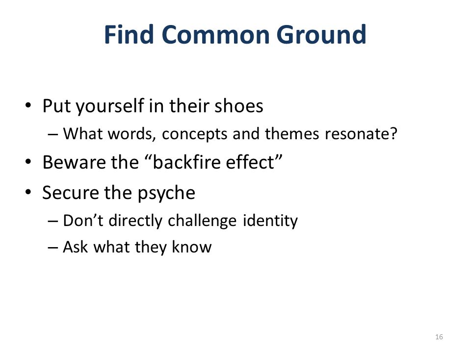 Find Common Ground Put yourself in their shoes – What words, concepts and themes resonate.