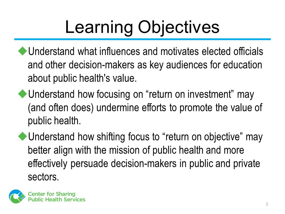 Learning Objectives  Understand what influences and motivates elected officials and other decision-makers as key audiences for education about public