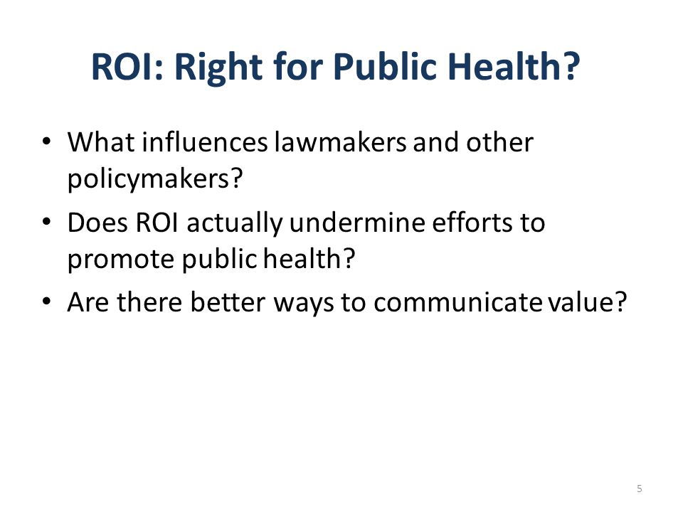 ROI: Right for Public Health. What influences lawmakers and other policymakers.