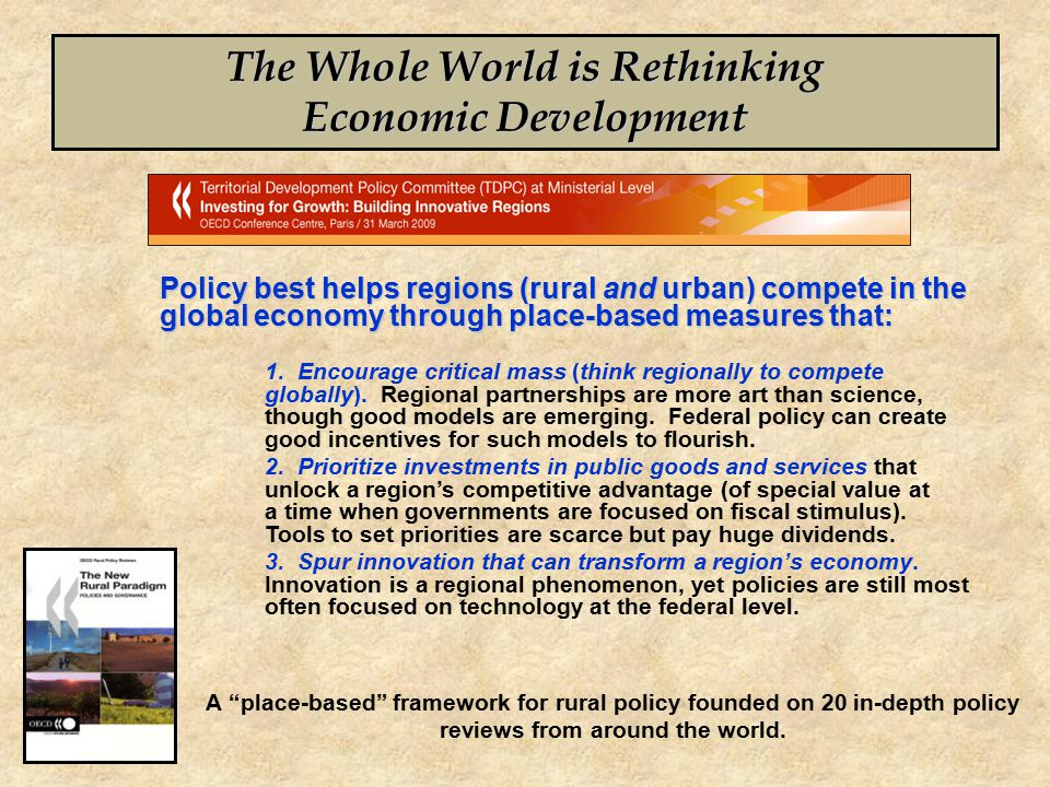 The Whole World is Rethinking Economic Development Policy best helps regions (rural and urban) compete in the global economy through place-based measures that: 1.