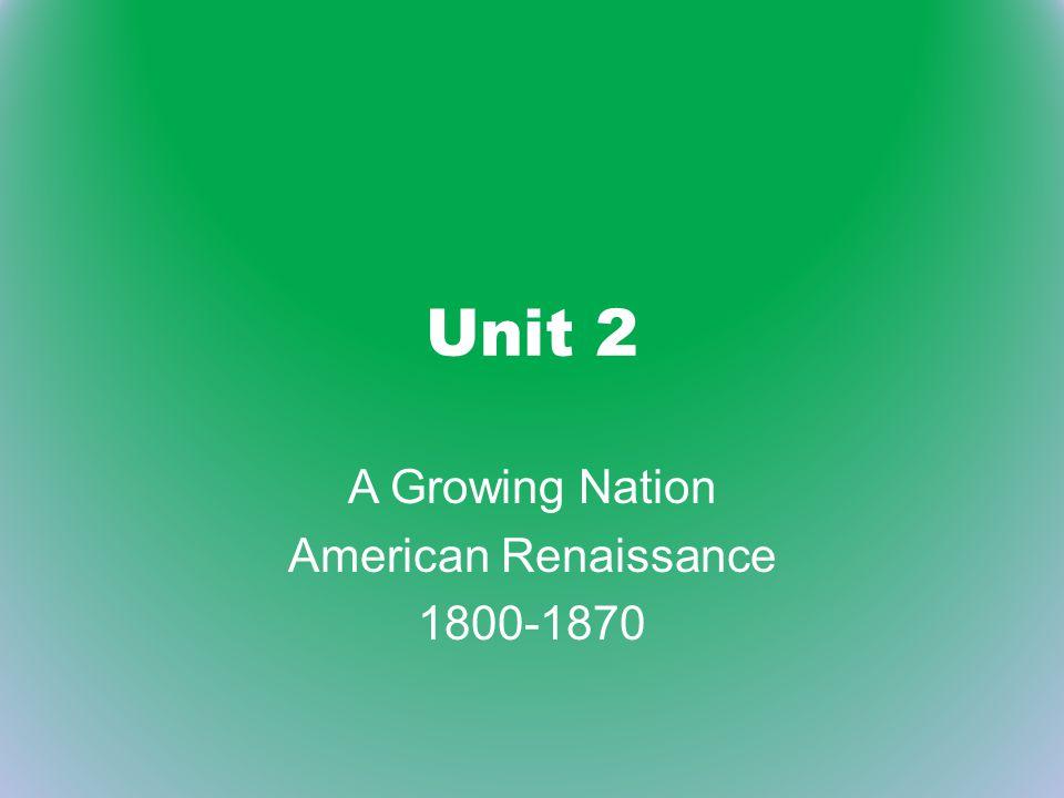 Unit 2 A Growing Nation American Renaissance 1800-1870