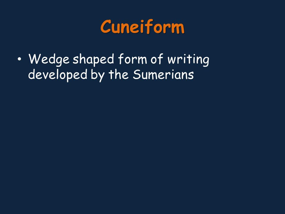 Cuneiform Wedge shaped form of writing developed by the Sumerians