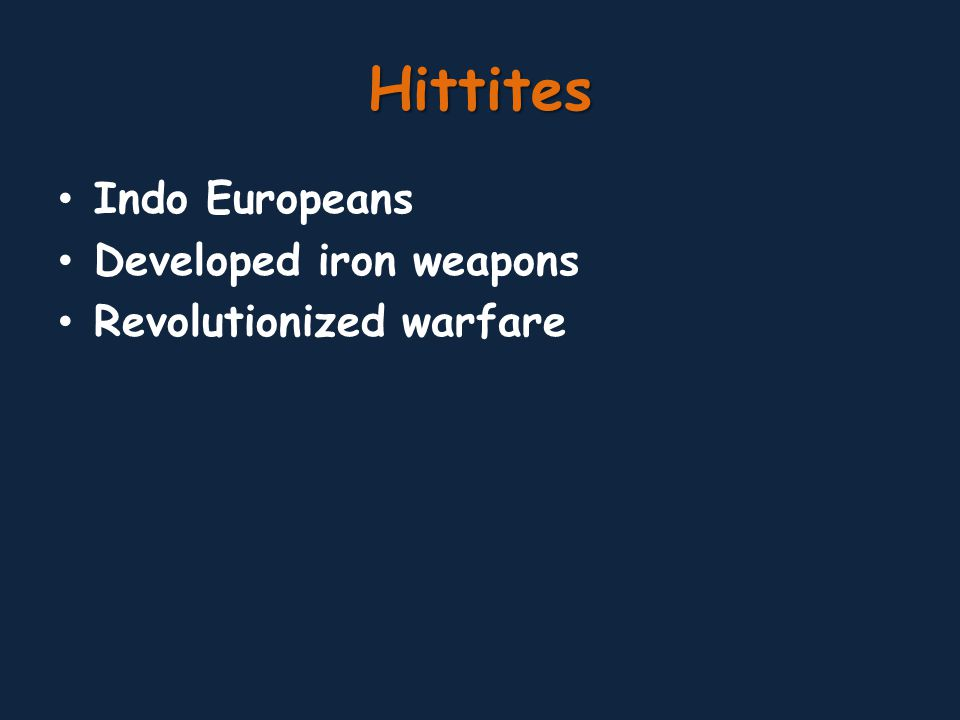 Hittites Indo Europeans Developed iron weapons Revolutionized warfare