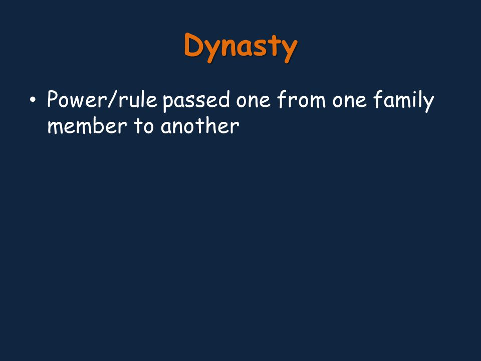 Dynasty Power/rule passed one from one family member to another