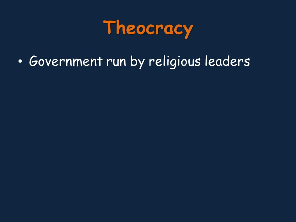 Theocracy Government run by religious leaders