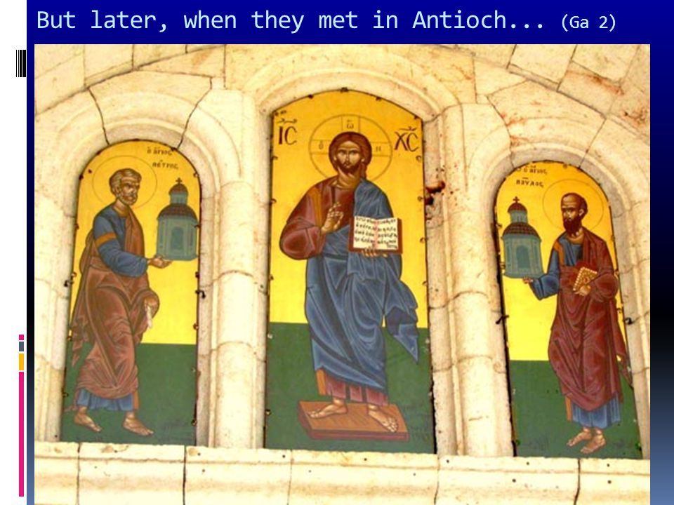 But later, when they met in Antioch... (Ga 2)