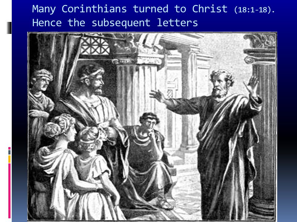 Many Corinthians turned to Christ (18:1-18). Hence the subsequent letters