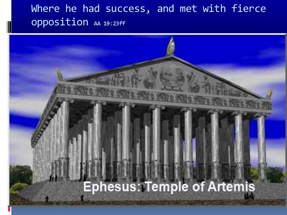 Where he had success, and met with fierce opposition AA 19:23ff