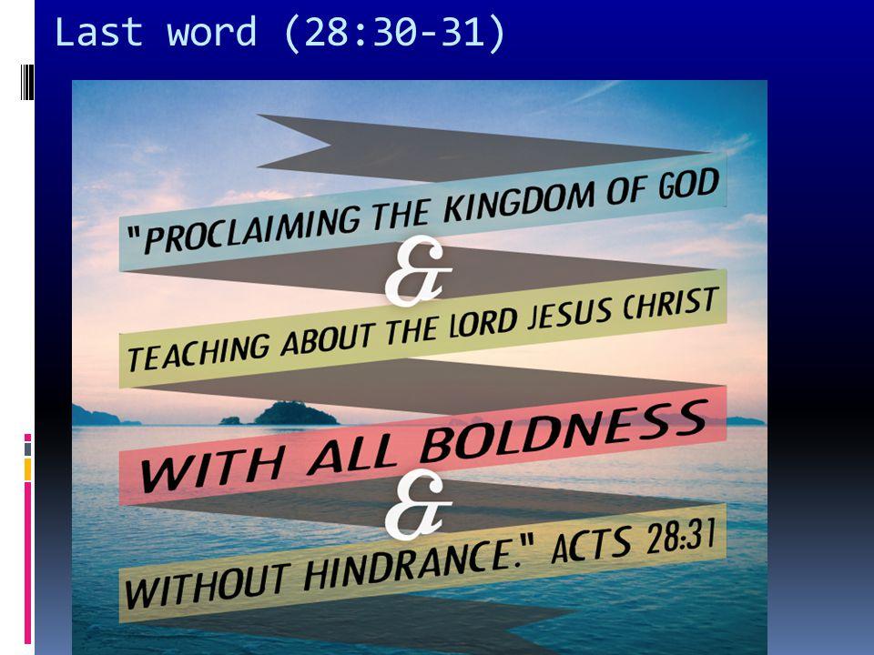 Last word (28:30-31)