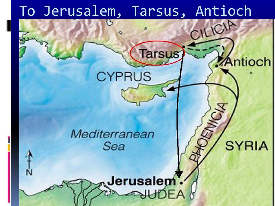 To Jerusalem, Tarsus, Antioch