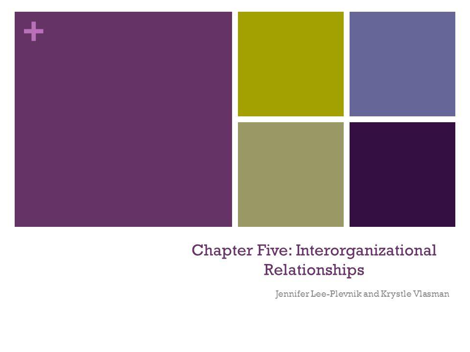 + Chapter Five: Interorganizational Relationships Jennifer Lee-Plevnik and Krystle Vlasman