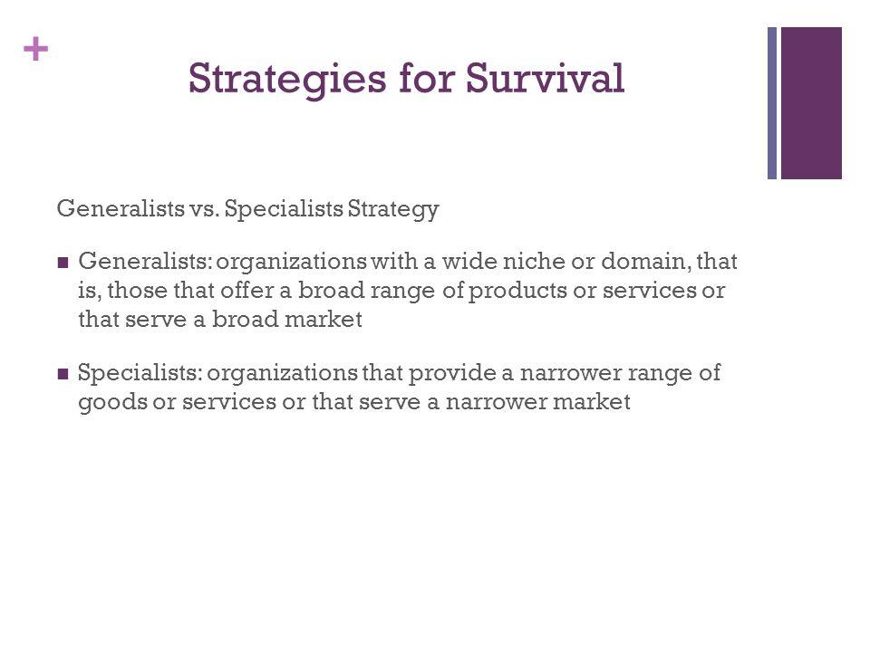 + Strategies for Survival Generalists vs.