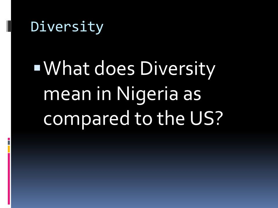 Diversity  What does Diversity mean in Nigeria as compared to the US?