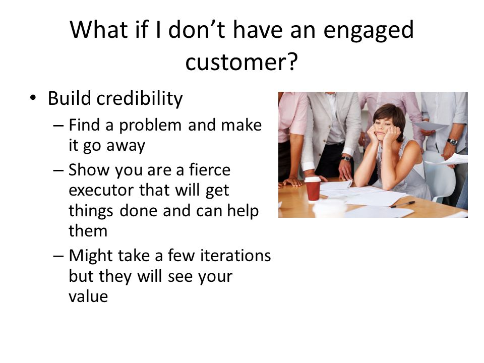 What if I don't have an engaged customer.