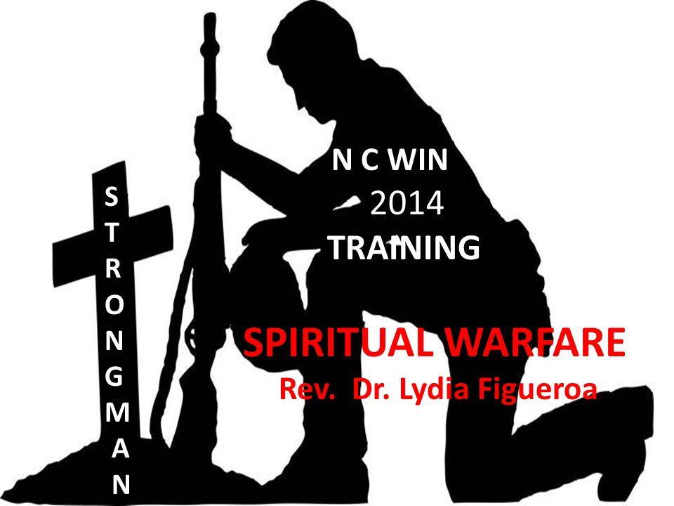 N C WIN 2014 TRAINING SPIRITUAL WARFARE Rev. Dr. Lydia Figueroa W S T R O N G M A N