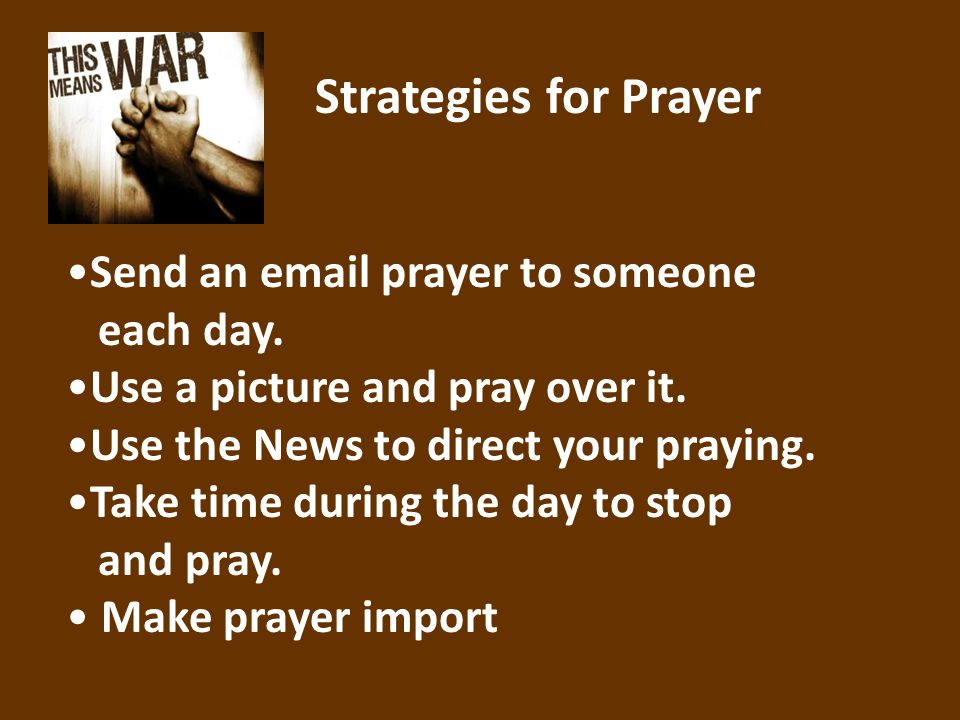 Strategies for Prayer Send an email prayer to someone each day.