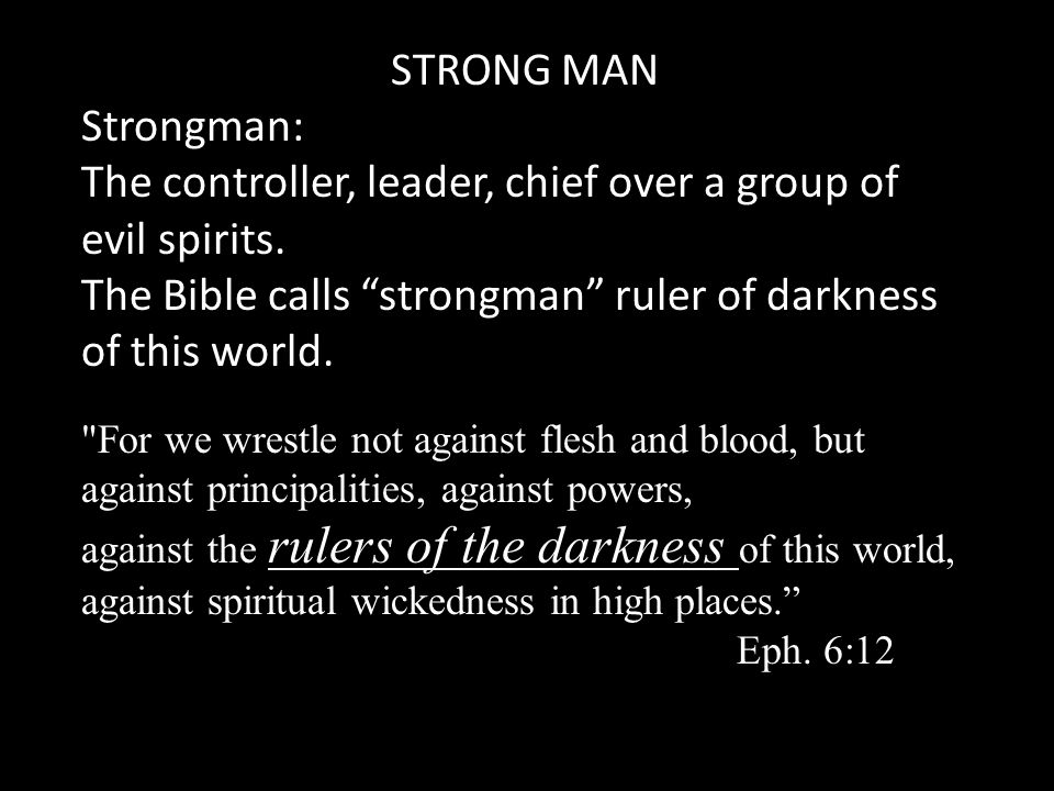 STRONG MAN Strongman: The controller, leader, chief over a group of evil spirits.