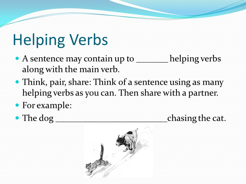 Helping Verbs A sentence may contain up to _______ helping verbs along with the main verb.