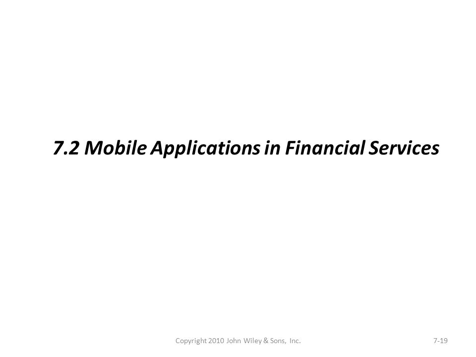 Copyright 2010 John Wiley & Sons, Inc.7-19 7.2 Mobile Applications in Financial Services