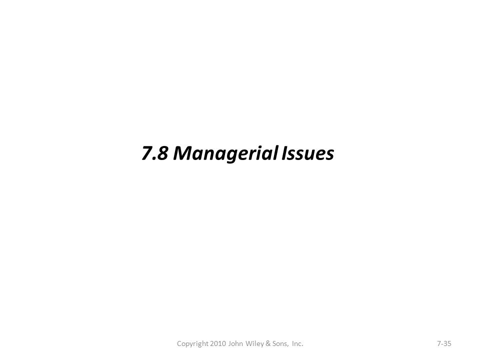 Copyright 2010 John Wiley & Sons, Inc.7-35 7.8 Managerial Issues