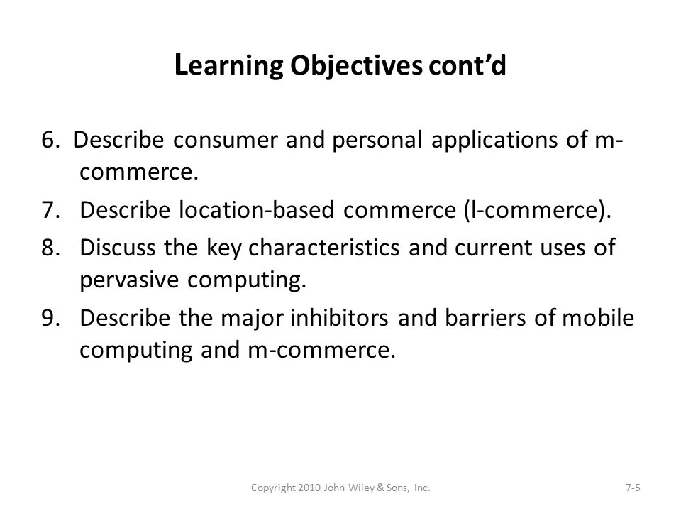L earning Objectives cont'd 6. Describe consumer and personal applications of m- commerce. 7.Describe location-based commerce (l-commerce). 8.Discuss