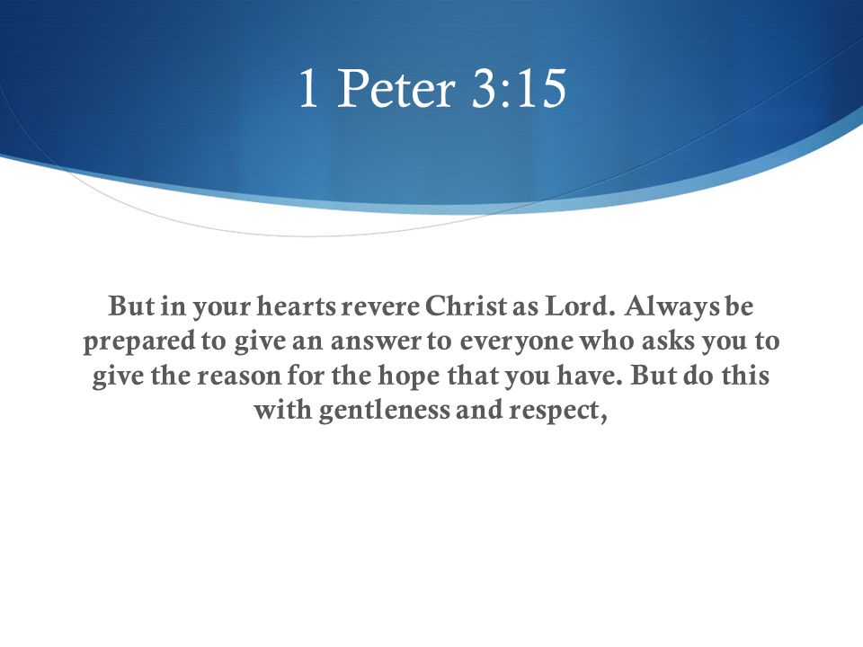 1 Peter 3:15 But in your hearts revere Christ as Lord.