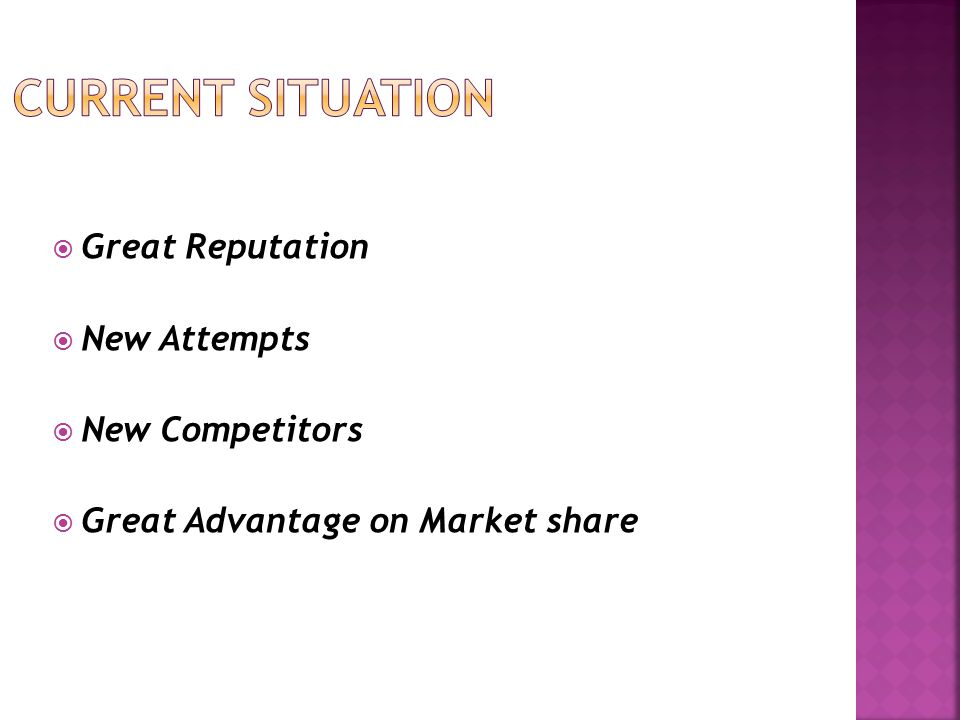  Great Reputation  New Attempts  New Competitors  Great Advantage on Market share
