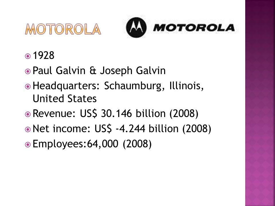 1928  Paul Galvin & Joseph Galvin  Headquarters: Schaumburg, Illinois, United States  Revenue: US$ 30.146 billion (2008)  Net income: US$ -4.244 billion (2008)  Employees:64,000 (2008)