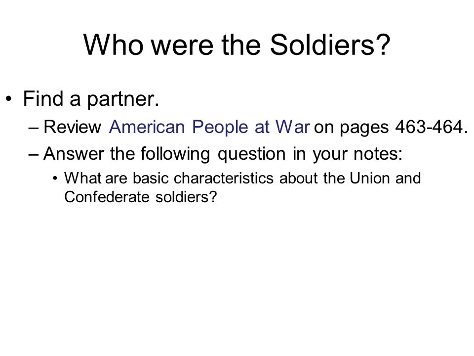 Who were the Soldiers. Find a partner. –Review American People at War on pages 463-464.