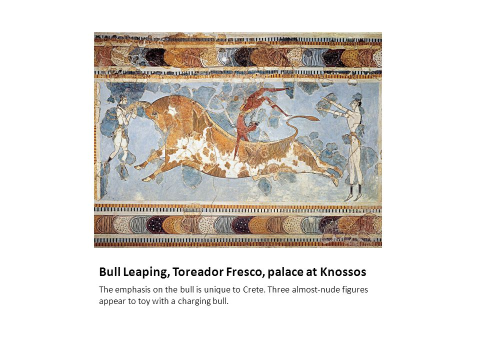 Bull Leaping, Toreador Fresco, palace at Knossos The emphasis on the bull is unique to Crete.
