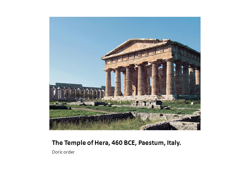 The Temple of Hera, 460 BCE, Paestum, Italy. Doric order