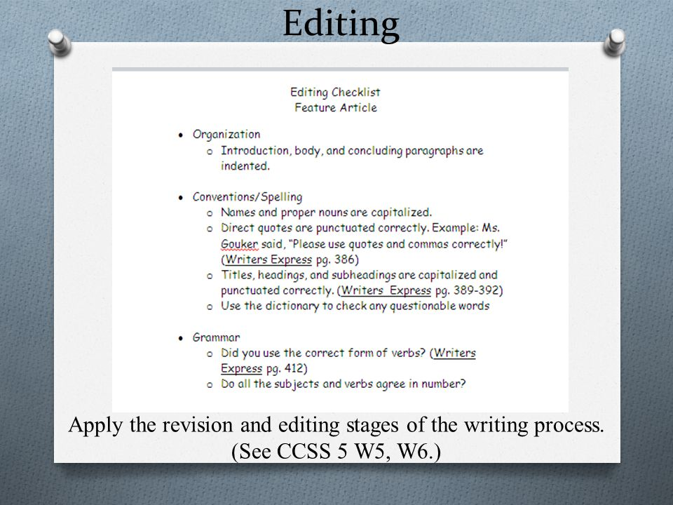 Editing Apply the revision and editing stages of the writing process. (See CCSS 5 W5, W6.)