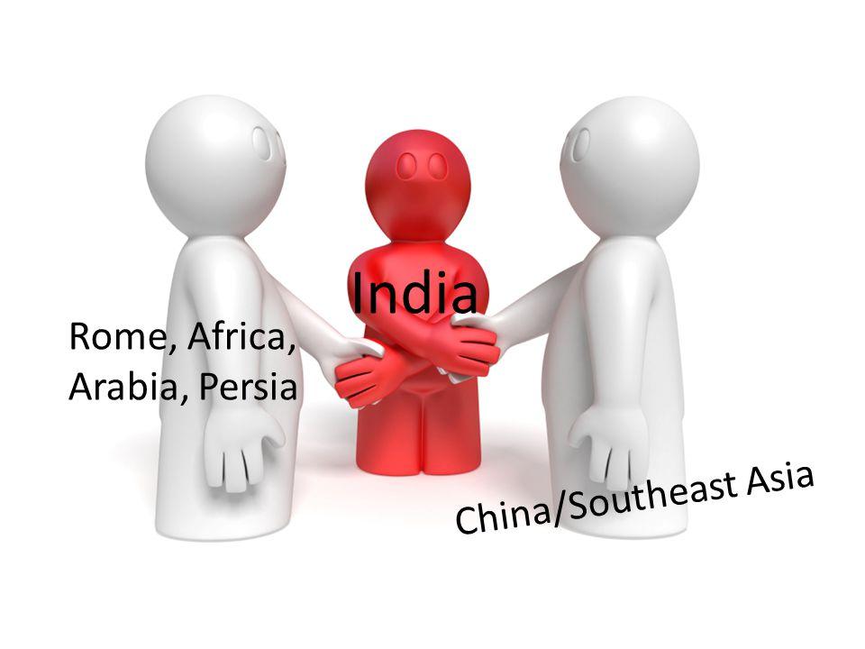 India China/Southeast Asia Rome, Africa, Arabia, Persia