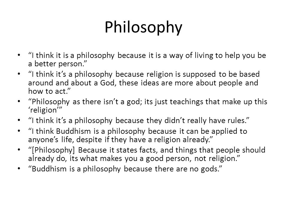 """Philosophy """"I think it is a philosophy because it is a way of living to help you be a better person."""" """"I think it's a philosophy because religion is s"""